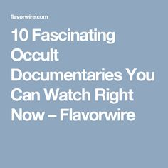 10 Fascinating Occult Documentaries You Can Watch Right Now – Flavorwire