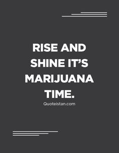 weedl Rise and shine it& marijuana time. Weed Jokes, Weed Humor, Cartoon Smoke, Stoner Quotes, Funny Quotes, Life Quotes, Boy Best Friend, Wake And Bake, Stoner Girl