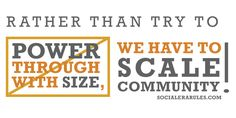 Scale happens through community, aligned by purpose.
