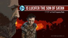 Is Lucifer The Son Of Satan David Carrico - NYSR on Truth Frequency Radio