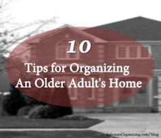 10 Tips for Organizing An Older Adults Home | Sabrina's Organizing #downsizing #organizing #idea #house #elderly #organization #home