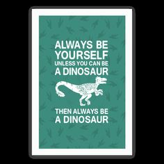 Being yourself is good, but being a dinosaur is better. All claws, all teeth, no problems at all! Well, except maybe food. Aspire high, aspire to be your best self, but as a dinosaur. Be inspired to love yourself and be a dinosaur with this great inspirational canvas design. | HUMAN