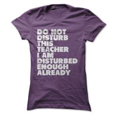 Do Not Disturb This Teacher I Am Already Disturbed Enough Already T Shirts, Hoodies. Get it here ==► https://www.sunfrog.com/LifeStyle/Do-Not-Disturb-This-Teacher-I-Am-Already-Disturbed-Enough-Already-Purple-41903675-Ladies.html?57074 $19