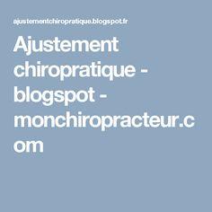 Ajustement chiropratique - blogspot - monchiropracteur.com