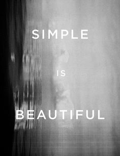 Having it all and loosing it all makes you realize that simplicity is so much more comforting than chaos and clutter....