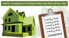 Ask for Completion Certificate before the Keys of Your Flat