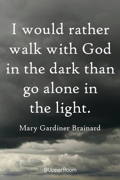 I would rather walk with God quotes dark storm light clouds god life faith grey walk