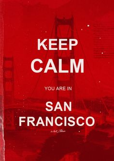 KEEP CALM YOU ARE IN SAN FRANCISCO/ POSTER