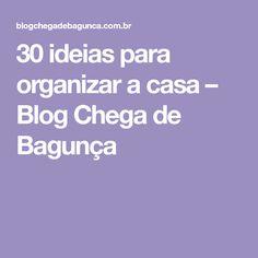 30 ideias para organizar a casa – Blog Chega de Bagunça
