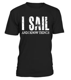 """# Sailing Gift Shirt for Men, I Sail And I Know Things Shirt . Special Offer, not available in shops Comes in a variety of styles and colours Buy yours now before it is too late! Secured payment via Visa / Mastercard / Amex / PayPal How to place an order Choose the model from the drop-down menu Click on """"Buy it now"""" Choose the size and the quantity Add your delivery address and bank details And that's it! Tags: Sailing Gift Shirt for Men I"""