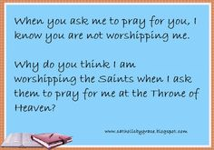 For those times accused of worshipping the Mary or the Saints