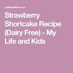 Strawberry Shortcake Recipe (Dairy Free) - My Life and Kids