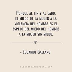 Frase célebre feminista de coraje y valentía de igualdad y justicia. Cita histórica de Eduardo Galeano  sobre violencia y miedo y rebeldía de mujeres.