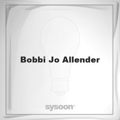 Bobbi Jo Allender: Page about Bobbi Jo Allender #member #website #sysoon #about
