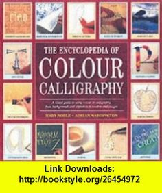 Encyclopedia of Colour Calligraphy (9781903975855) Mary Noble , ISBN-10: 1903975859  , ISBN-13: 978-1903975855 ,  , tutorials , pdf , ebook , torrent , downloads , rapidshare , filesonic , hotfile , megaupload , fileserve