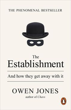 """""""The establishment includes politicians who make laws; media barons who set the terms of the debate; businesses and financiers who run the economy; police forces that enforce a law which is rigged in favour of the powerful. The establishment is where these interests and worlds intersect each other, either consciously or unconsciously. It is unified by a common mentality, which holds that those at the top deserve their power and their ever growing fortunes"""""""