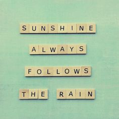 Sunshine always follows the rain