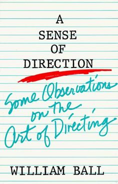 A Sense of Direction: Some Observations on the Art of Directing by William Ball.