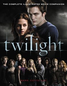 Twilight: The Complete Illustrated Movie Companion (The Twilight Saga : Illustrated Movie Companion Book 1) by [Vaz, Mark Cotta]