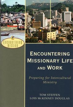 """""""Encountering Missionary Life and Work: Preparing for Intercultural Ministry"""" by Tom Steffen and Lois McKinney Douglas Yuba City, Book Annotation, Reality Of Life, Christian Living, Ministry, Authors, Manual, Future, Ebooks"""