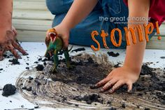 The Great Dinosaur Stomp. Let them play in the mud.