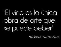 """""""El vino es la única obra de arte que se puede beber"""" - Robert Louis Stevenson"""