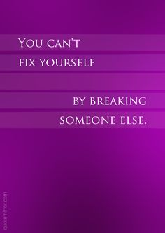 You can't fix yourself by breaking someone else.  – #insight #solution https://www.quotemirror.com/proverbs/the-solution-is-within/