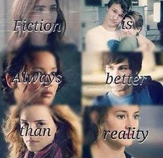 Fiction IS always better than reality.<--Even if you're thrown with  your characters into the Hunger Games or Tartarus.