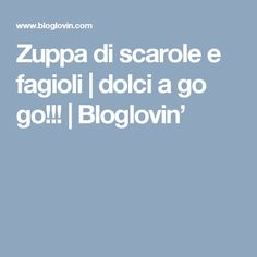Zuppa di scarole e fagioli | dolci a go go!!! | Bloglovin'