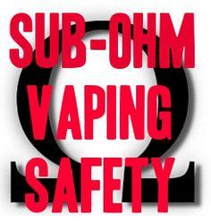 Sub-ohm Vaping Safety