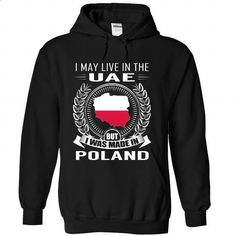 I May Live in the United Arab Emirates But I Was Made in Poland (New) - #thoughtful gift #hoodie outfit