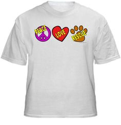 PEACE LOVE RESCUE Shirt ~ A portion of the proceeds from Every T-Shirt, Tank Top, Sweatshirt or Hoodie sold on this page, goes to help and support Animal Rescue Groups/Shelters in their animal rescue endeavors. Our home page ~ http://www.rescuedismyfavoritebreed.org/index.htm