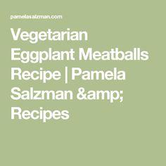 Vegetarian Eggplant Meatballs Recipe   Pamela Salzman & Recipes
