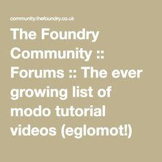 The Foundry Community :: Forums :: The ever growing list of modo tutorial videos (eglomot! Community, 3d, Math, Videos, Tips, Advice, Math Resources, Mathematics, Video Clip