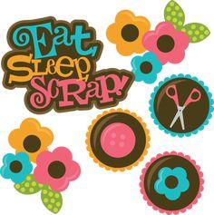 Eat, Sleep, Scrap!  Order this SVG at www.misskatecuttables.com