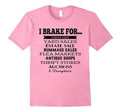 I Brake For Garage Sales T-Shirt Pink Fun Stuff... https://www.amazon.com/dp/B072DY5SSV/ref=cm_sw_r_pi_dp_x_FA2bzbWGAXTTJ