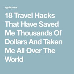 18 Travel Hacks That Have Saved Me Thousands Of Dollars And Taken Me All Over The World