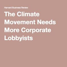 The Climate Movement Needs More Corporate Lobbyists