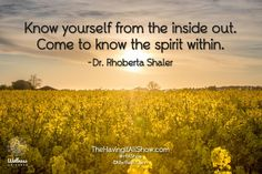 """""""Know yourself from the inside out. Come to know the spirit within."""" -Dr. Rhoberta Shaler Proud Member of The Wellness Universe #WUVIP"""