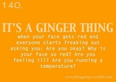 It's a Ginger Thing #140: When your face gets red and everyone starts freaking out... Redhead problems, Ginger problems, Red hair, Tumblr.
