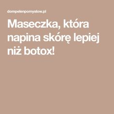 Maseczka, która napina skórę lepiej niż botox! Health And Beauty, Make Up, Makeup, Beauty Makeup, Bronzer Makeup