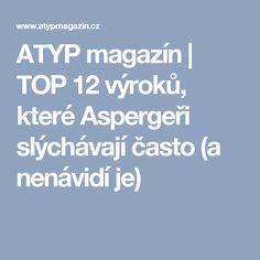 ATYP magazín | TOP 12 výroků, které Aspergeři slýchávají často (a nenávidí je), Asperger syndrom - hated sentences
