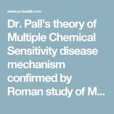 Dr. Pall's theory of Multiple Chemical Sensitivity disease mechanism confirmed by Roman study of MCS patients