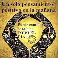 Solo un pensamiento positivo puede cambiar para bien todo el día.