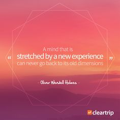 """A mind that is stretched by a new experience can never go back to its old dimensions."" – Oliver Wendell Holmes #CTTravelQuotes"