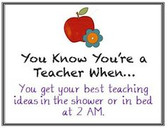 ...my best ideas come to me while soaking in the tub!  :-) I am truly a teacher at heart!