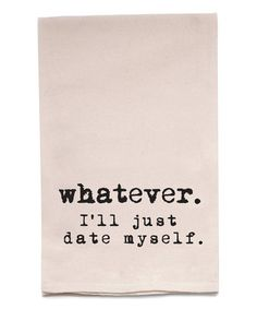 $8.99 marked down from $12! 'I'll Just Date Myself' Kitchen Towel #funny #single #zulilyfinds