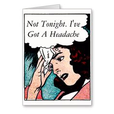 Not Tonight. I've Got A Headache - Greeting Card. Says it all really. Change out the text and add your own caption http://www.zazzle.com/not_tonight_ive_got_a_headache_greeting_card-137151210588727996 #cards #humor #humour #relationships