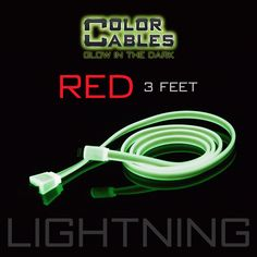 Glow in the Dark Charge & Sync Data Cable By Color Cables. Apple Lightning: RED (3 Feet) (GLOWING) ----- FEATURES: GLOW IN THE DARK: Photo-luminescencent EASY TO CONNECT: EXTRA STRONG & TOUGH: TANGLE PROOF: DIFFERENT COLORS: Blue, Red, Orange, Green, Purple, Grey & Pink DIFFERENT SIZES: 3 Feet & 6 Feet Apple Lightning For: iPhone, iPad, & iPod (New generation) Micro USB For Android, Windows, and Blackberry 30 Pin Dock For: iPhone, iPad, & iPod (old generation)