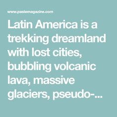 Latin America is a trekking dreamland with lost cities, bubbling volcanic lava, massive glaciers, pseudo-Martian soil and a Devil-spewing giant waterfall. Lost City, The Martian, Latin America, Trekking, Lava, Devil, Cities, Waterfall, Bubbles